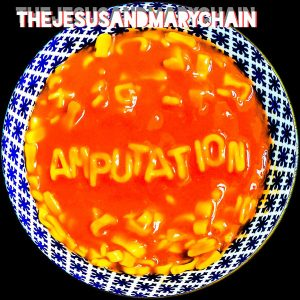 Amputation, The Jesus & Mary Chain